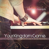 Your Kingdom Come Lyrics Kathryn Marquis