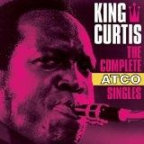The Complete Atco Singles Lyrics King Curtis