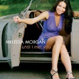 Until I Met You Lyrics Melissa Morgan