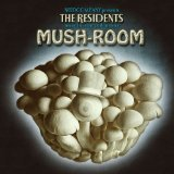 Mush-Room Lyrics The Residents