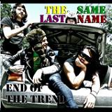 End Of The Trend Lyrics The Same Last Name