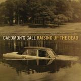 Raising Up The Dead Lyrics Caedmon's Call