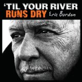 'Til Your River Runs Dry Lyrics Eric Burdon