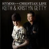 Hymns For The Christian Life Lyrics Keith And Kristyn Getty