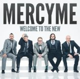 Welcome To the New Lyrics MercyMe
