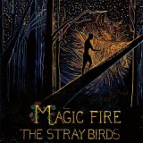 Magic Fire Lyrics The Stray Birds