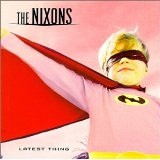 Latest Thing Lyrics The Nixons