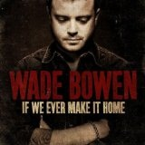 If We Ever Make It Home Lyrics Wade Bowen