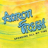 Spending All My Time (Single) Lyrics Aaron Fresh
