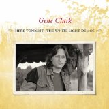 Here Tonight: The White Light Demos Lyrics Gene Clark