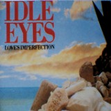 Love's Imperfection Lyrics Idle Eyes
