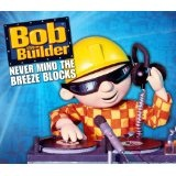Never Mind The Breeze Blocks Lyrics Bob The Builder