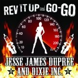 Rev It Up And Go Go Lyrics Jesse James Dupree