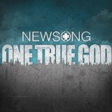 One True God Lyrics Newsong