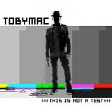 This Is Not a Test Lyrics Toby Mac