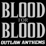 Outlaw Anthems Lyrics Blood For Blood