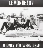 If Only You Were Dead Lyrics The Lemonheads