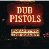 Worshipping The Dollar Lyrics Dub Pistols