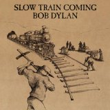 Slow Train Coming Lyrics Dylan Bob