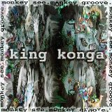 Monkey See Monkey Groove Lyrics King Konga