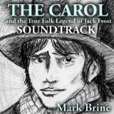 The Carol And The True Folk Legend Of Jack Frost Soundtrack Lyrics Mark Brine