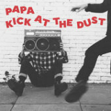 Kick at the Dust Lyrics Papa