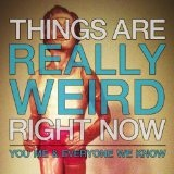 Things Are Really Weird Right Now (EP) Lyrics You, Me, And Everyone We Know