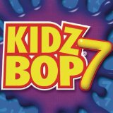 Kidz Bop 7 Lyrics Kidz Bop Kids