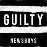 Guilty (Single) Lyrics Newsboys