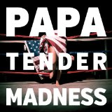 Tender Madness Lyrics Papa