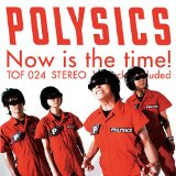 Now Is the Time! Lyrics Polysics