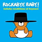 Lullaby Renditions of Beyoncé Lyrics Rockabye Baby!