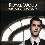 The Lost And Found (EP) Lyrics Royal Wood
