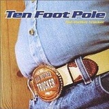 Bad Mother Trucker Lyrics Ten Foot Pole