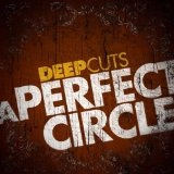 Deep Cuts (EP) Lyrics A Perfect Circle