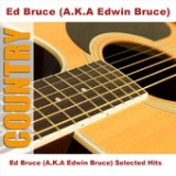 Ed Bruce (A.K.A Edwin Bruce) Selected Hits Lyrics Ed Bruce
