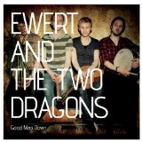 Good Man Down Lyrics Ewert And The Two Dragons