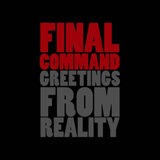 Greetings From Reality Lyrics Final Command