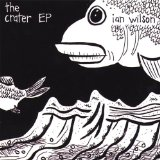 The Crater EP Lyrics Ian Wilson