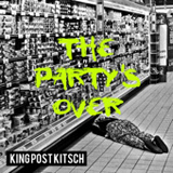The Party's Over Lyrics King Post Kitsch
