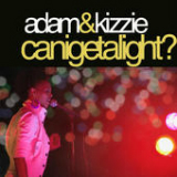 Can I Get a Light? (Single) Lyrics Adam & Kizzie