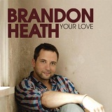 Your Love (Single) Lyrics Brandon Heath