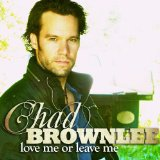 Love Me or Leave Me Lyrics Chad Brownlee