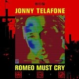 ROMEO MUST CRY Lyrics JONNY TELAFONE