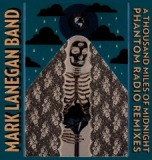 A Thousand Miles Of Midnight Phantom Radio Remixes Lyrics Mark Lanegan Band