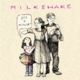Got A Minute? Lyrics Milkshake