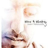 Wine & Whiskey Lyrics Andy Ferguson