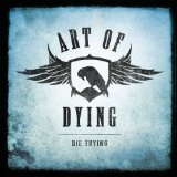 Die Trying (Single) Lyrics Art Of Dying