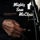 Time And Change - Last Recordings Lyrics Mighty Sam McClain