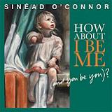 How About I Be Me (And You Be You) Lyrics Sinead O